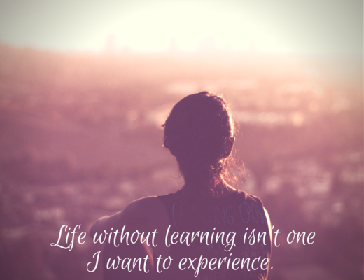 Life without learning isn't one I want